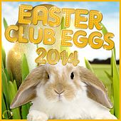Easter Club Eggs 2014 di Various Artists