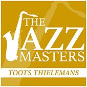 The Jazz Masters - Toots Thielemans de Toots Thielemans