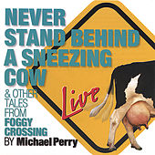 Never Stand Behind A Sneezing Cow by Michael Perry