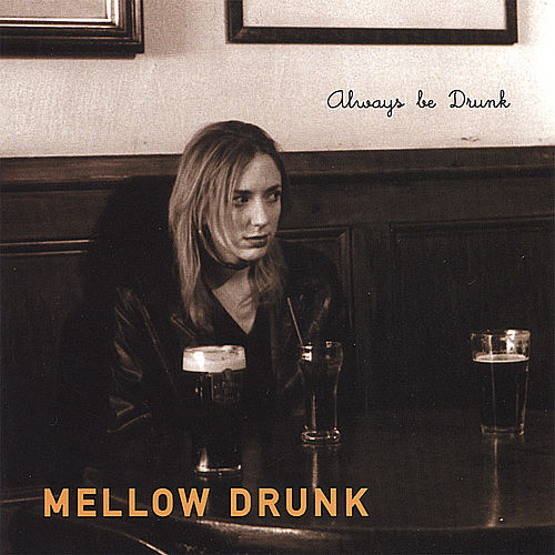 Always Be Drunk by Mellow Drunk