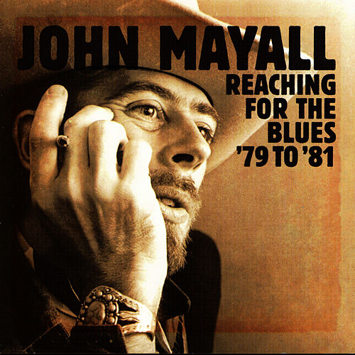 Reaching For The Blues '79 to '81 by John Mayall