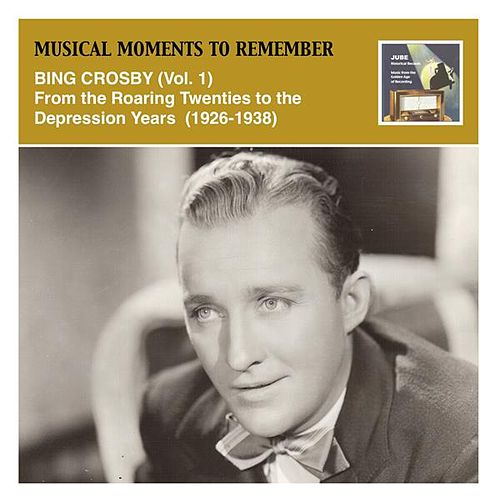 Musical Moments to Remember: Bing Crosby, Vol. 1 (From the Roaring Twenties to the Depression Years, 1926-1938) by Various Artists