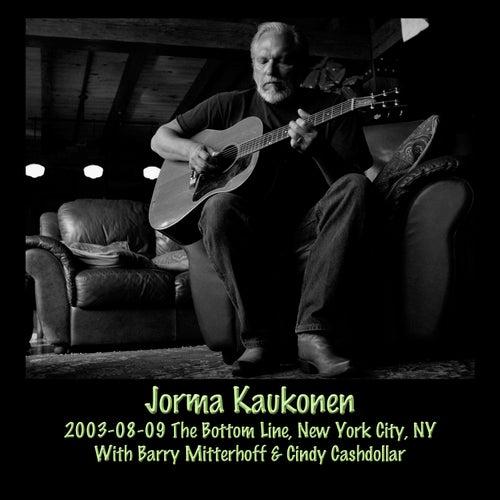 2003-08-09 the Bottom Line, New York City, NY (Live) by Jorma Kaukonen