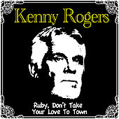 Ruby, Don't Take Your Love To Town von Kenny Rogers