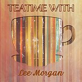 Teatime With by Lee Morgan