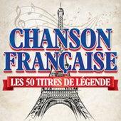 Chanson Française : Les 50 titres de légende de Various Artists