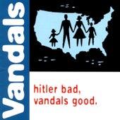 Hitler Bad, Vandals Good by Vandals