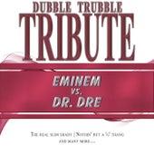 A Tribute To - Eminem vs. Dr. Dre by Dubble Trubble