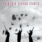Elegiac Stories by Eben Trio