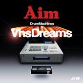 Drum Machines & VHS Dreams by Aim
