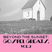 Beyond the Sunset: Gospel Greats, Vol. 2 by Various Artists