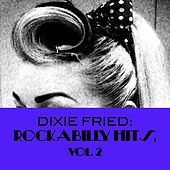 Dixie Fried: Rockabilly Hits, Vol. 2 by Various Artists