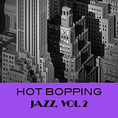 Hot Bopping Jazz, Vol. 2 de Various Artists