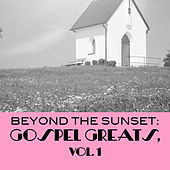 Beyond the Sunset: Gospel Greats, Vol. 1 by Various Artists