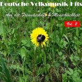 Deutsche Volksmusik Hits - Auf die Freundschaft & Menschlichkeit, Vol. 2 by Various Artists