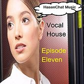 Vocal House (Episode Eleven) by Hasenchat Music