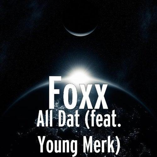 All Dat (feat. Young Merk) by Foxx