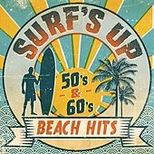 Surf's Up - 50s & 60s Beach Hits de Various Artists