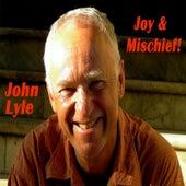 Joy & Mischief! by John Lyle