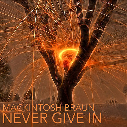 Never Give In by Mackintosh Braun