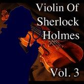 Violin of Sherlock Holmes, Vol. 3 by Various Artists