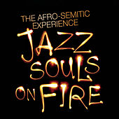 Jazz Souls On Fire by The Afro-Semitic Experience
