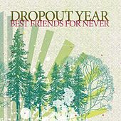 Best Friends for Never by Dropout Year