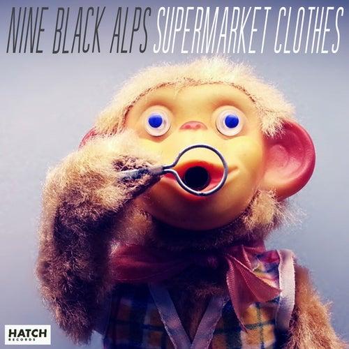 Supermarket Clothes by Nine Black Alps