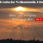 Deutsche Volksmusik Hits - Glaube, Liebe & Hoffnung: Frieden für die Welt, Vol. 5 by Various Artists