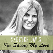 I'm Saving My Love de Skeeter Davis