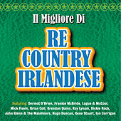 Il Migliore di Re Country Irlandese by Various Artists