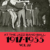 At the Jazz Band Ball: 1917-1955, Vol. 22 by Various Artists