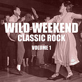 Wild Weekend: Classic Rock, Vol, 1 von Various Artists