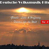 Deutsche Volksmusik Hits - Glaube, Liebe & Hoffnung: Frieden für die Welt, Vol. 4 by Various Artists