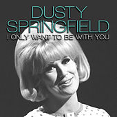 I Only Want to Be with You de Dusty Springfield