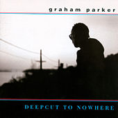 Deepcut to Nowhere de Graham Parker
