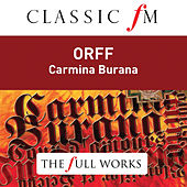 Orff: Carmina Burana (Classic FM: The Full Works) by Various Artists