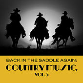 Back in the Saddle Again: Country Music, Vol. 5 by Various Artists