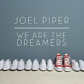 We Are the Dreamers by Joel Piper