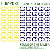 Compost Brazil 2014 Selecao - Sound of the Samba - Brazil Worldcup Edition - Compiled by Michael Rei by Various Artists
