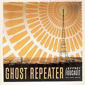 Ghost Repeater by Jeffrey Foucault