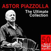 Astor Piazzolla: The Ultimate Collection (50 Best of Tango Argentino) by Astor Piazzolla