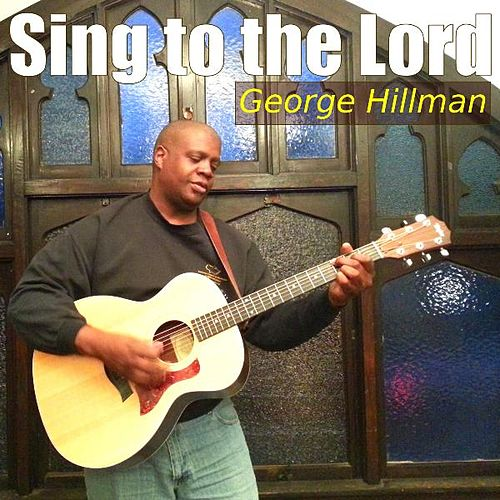 Sing to the Lord by George Hillman