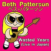 Wasted Years (Live in Japan) by Beth Patterson
