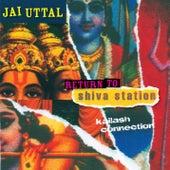 Return to Shiva Station - Kailash Connection by Jai Uttal