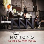 We Are Only What We Feel by NoNoNo