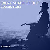 Every Shade of Blue: Classic Blues, Vol. 9 by Various Artists