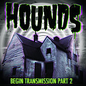 Begin Transmission, Pt. 2 by The Hounds