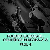 Radio Boogie: Country & Bluegrass, Vol. 4 von Various Artists