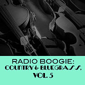 Radio Boogie: Country & Bluegrass, Vol. 5 von Various Artists